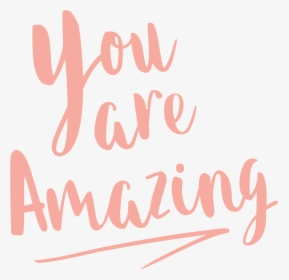 You Are Amazing Png Transparent Png Kindpng