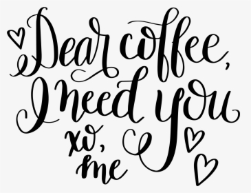 Dear Coffee Hand Lettered Coffee Quotes Svg Free Hd Png Download Kindpng